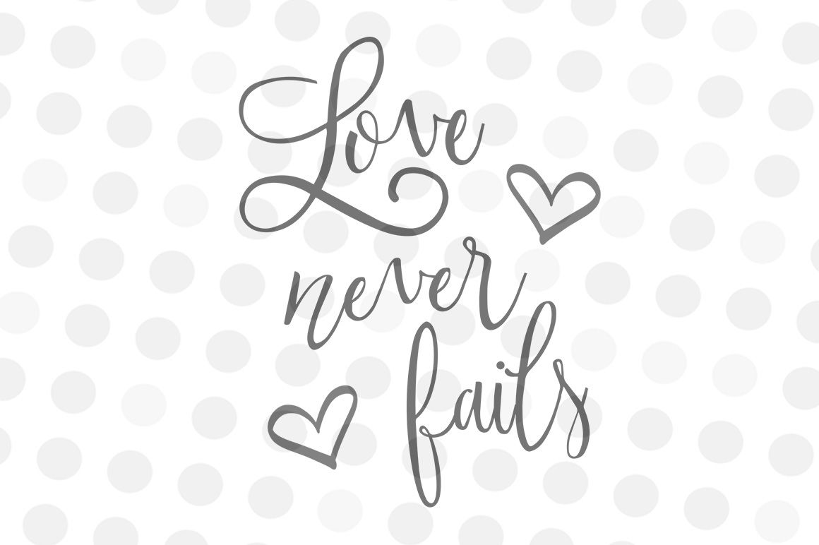 Download Love Never Fails - SVG, PNG, JPG Digital File By ...