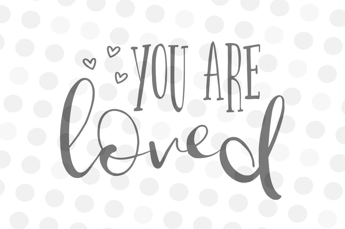 You Are Loved Svg Png Jpg By Kitsandcrafts Thehungryjpeg Com