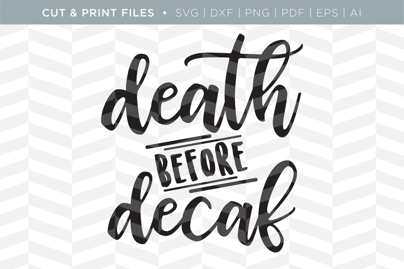 Death Before Decaf Dxf Svg Png Pdf Cut Print Files By Simply Bright Studio Thehungryjpeg Com