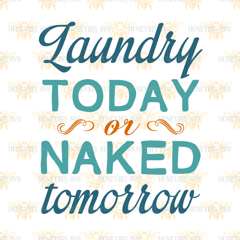 Laundry Today or Naked Tomorrow By Honeybee SVG