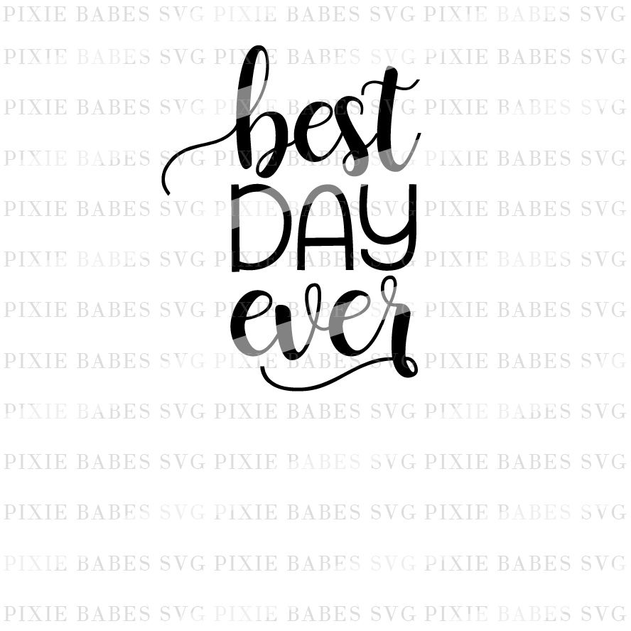 Best Day Ever By Pixie Babes Svg Thehungryjpeg Com