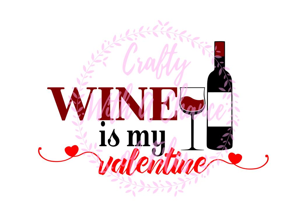 Valentine S Day Svg Wine Is My Valentine Svg Wine Svg Love