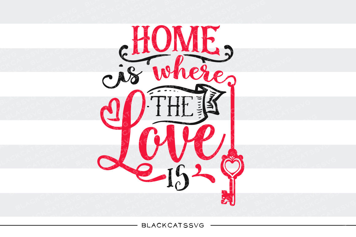 Home Is Where The Love Is Svg By Blackcatssvg Thehungryjpeg Com