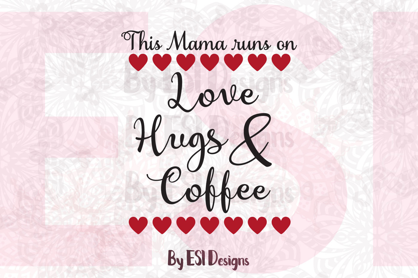 This Mama Runs On Love Hugs Coffee Svg Dxf Eps Png By Esi