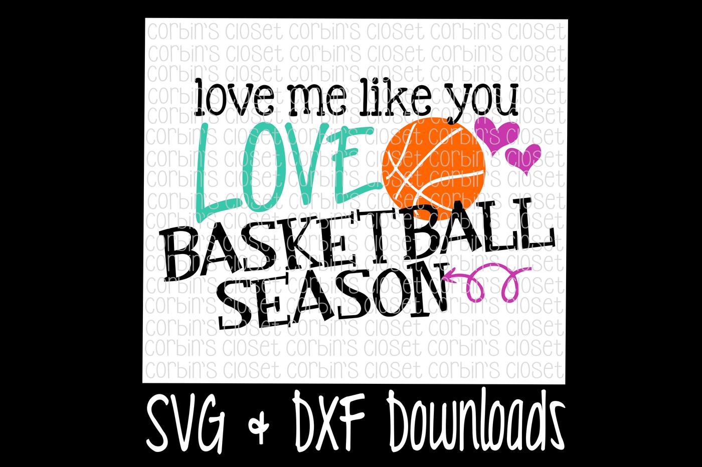 Basketball Svg Love Me Like You Love Basketball Season Cut File