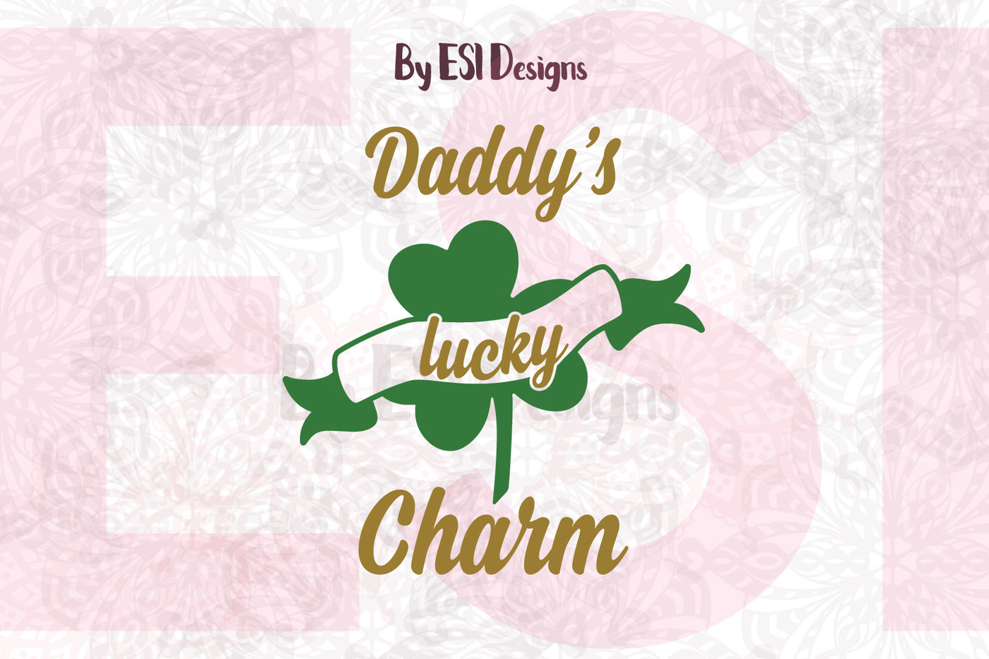 Daddy S Lucky Charm St Patricks Day Svg Dxf Eps Png By Esi