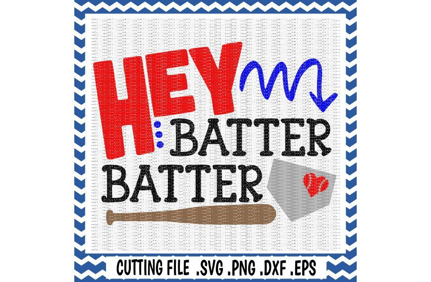 Hey Batter Batter Svg Baseball Softball Svg Png Eps Dxf Cutting Files For Cameo Cricut More By Cut It Up Y All Thehungryjpeg Com