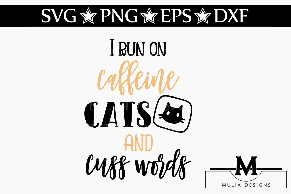 I Run On Caffeine Cats And Cuss Words Svg By Mulia Designs Thehungryjpeg Com