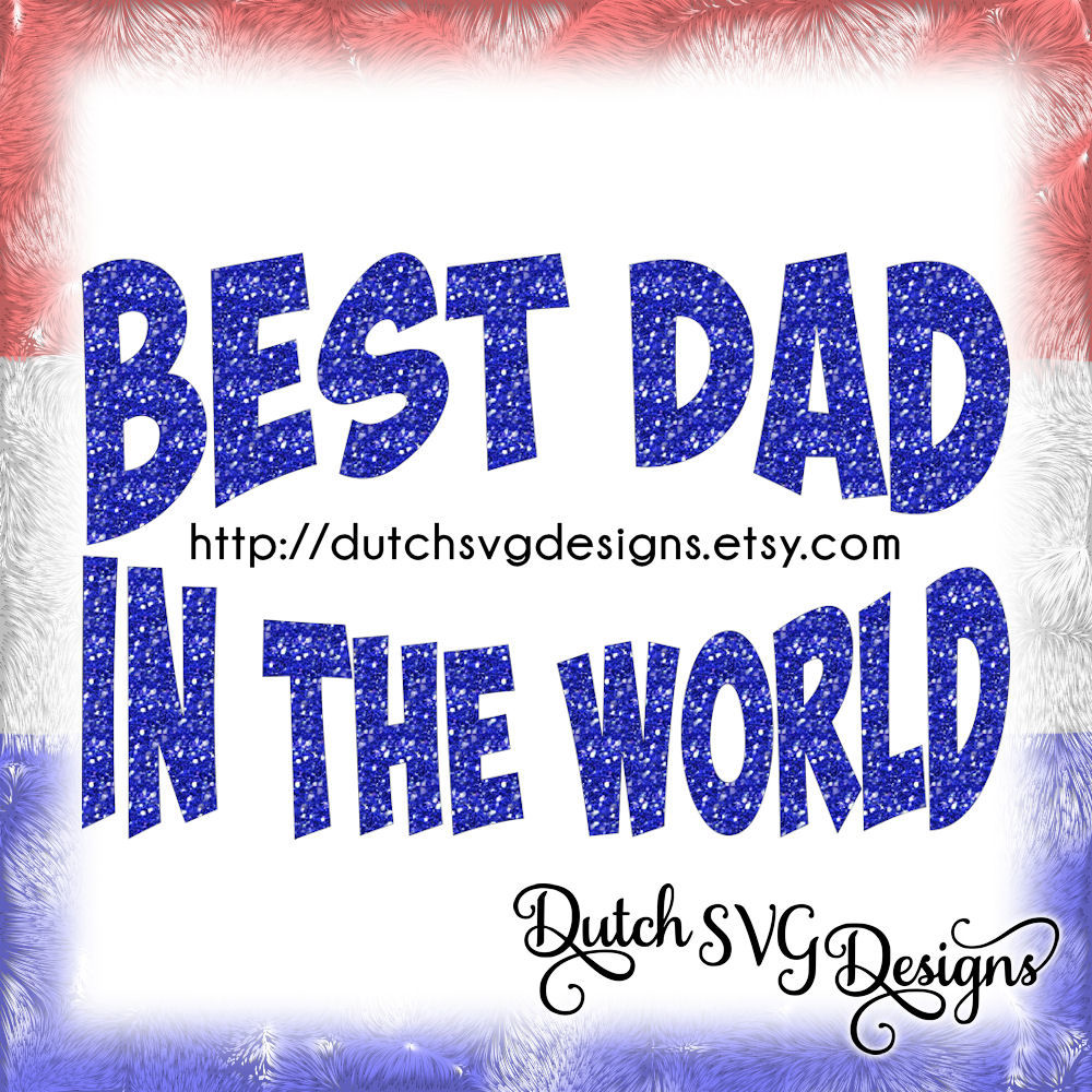 Text Cutting File Best Dad In The World In Jpg Png Svg Eps Dxf