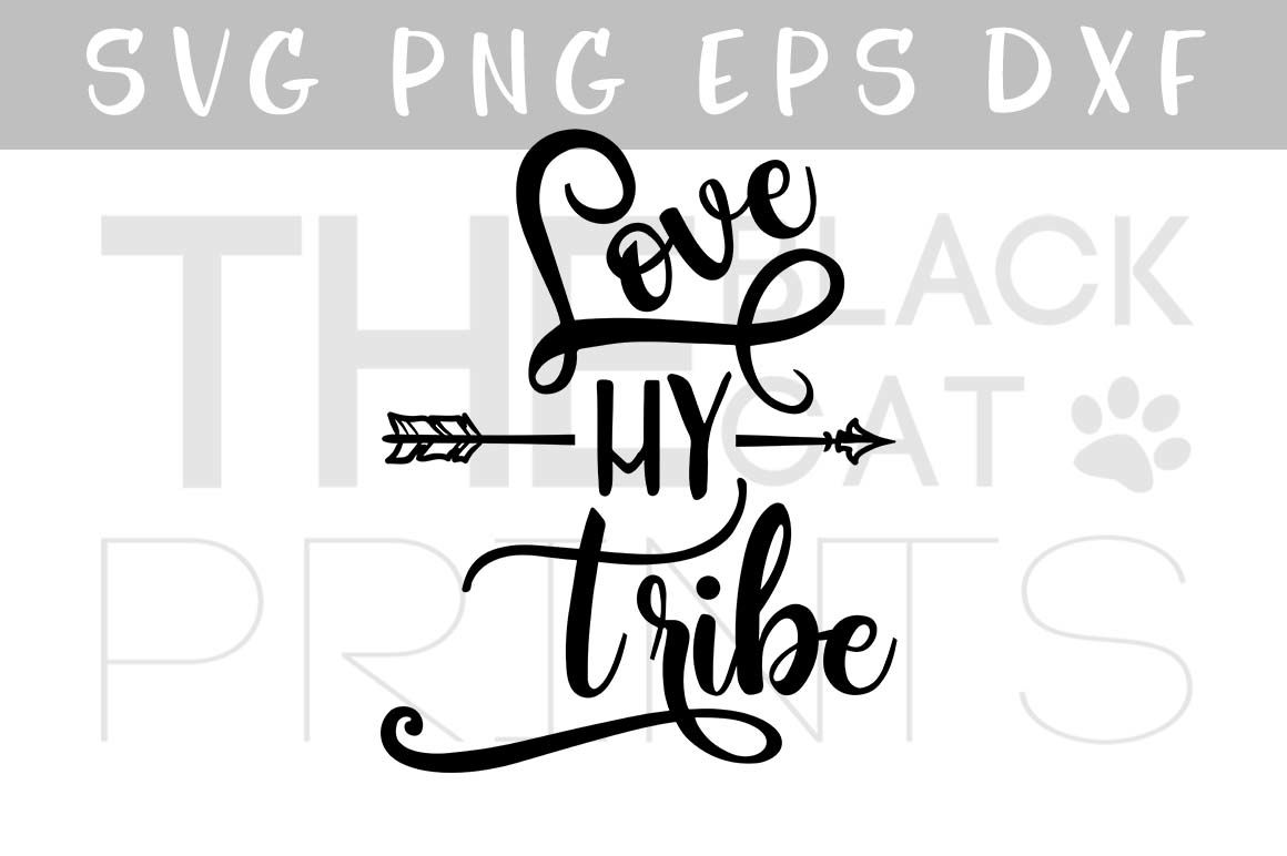 Love My Tribe With Arrow Vector Svg Eps Png Dxf By Theblackcatprints Thehungryjpeg Com