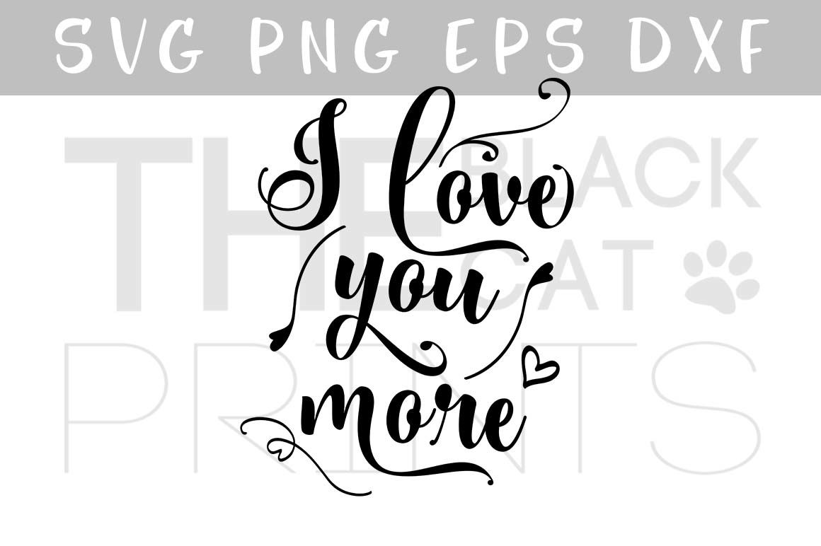 Vector Quote Cutting File I Love You More Svg Eps Png Dxf By