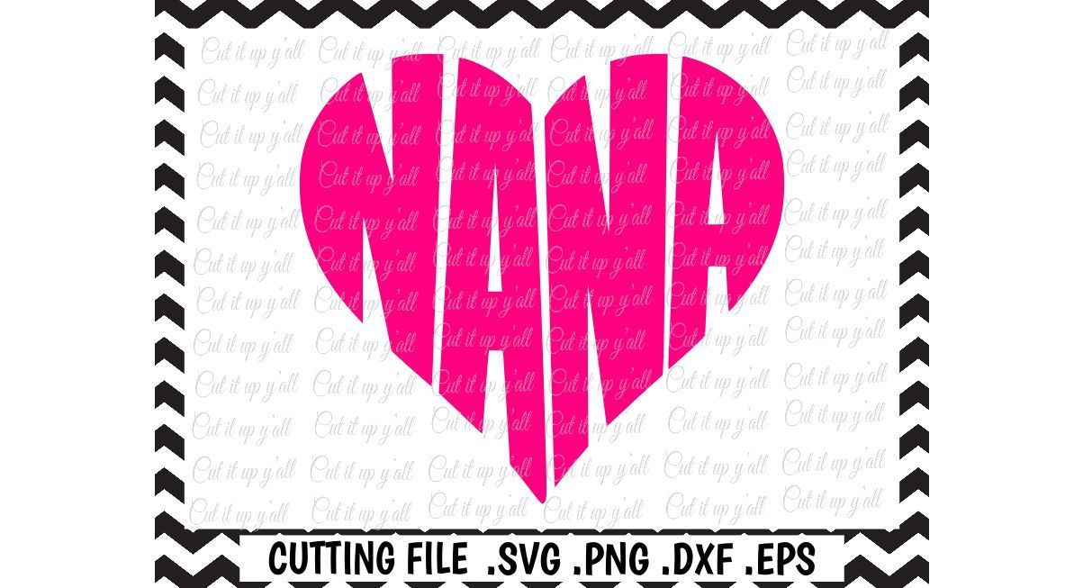 Nana Heart Cutting Files For Cameo Cricut More By Cut It Up Y
