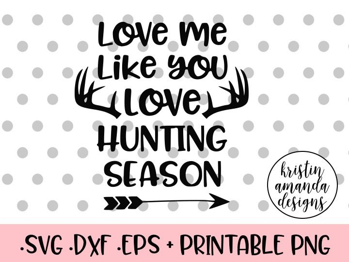 Love Me Like You Love Hunting Season Svg Dxf Eps Png Cut File Cricut Silhouette By Kristin Amanda Designs Svg Cut Files Thehungryjpeg Com