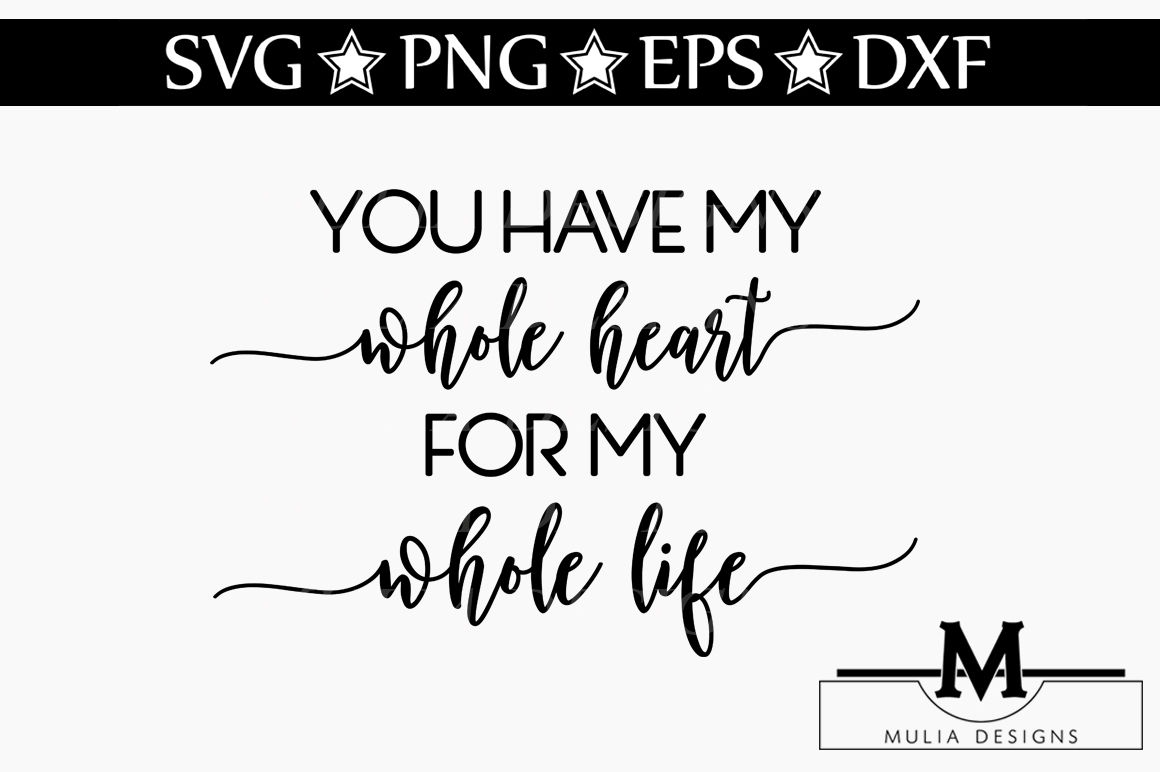 You Have My Whole Heart For My Whole Life Svg By Mulia Designs Thehungryjpeg Com