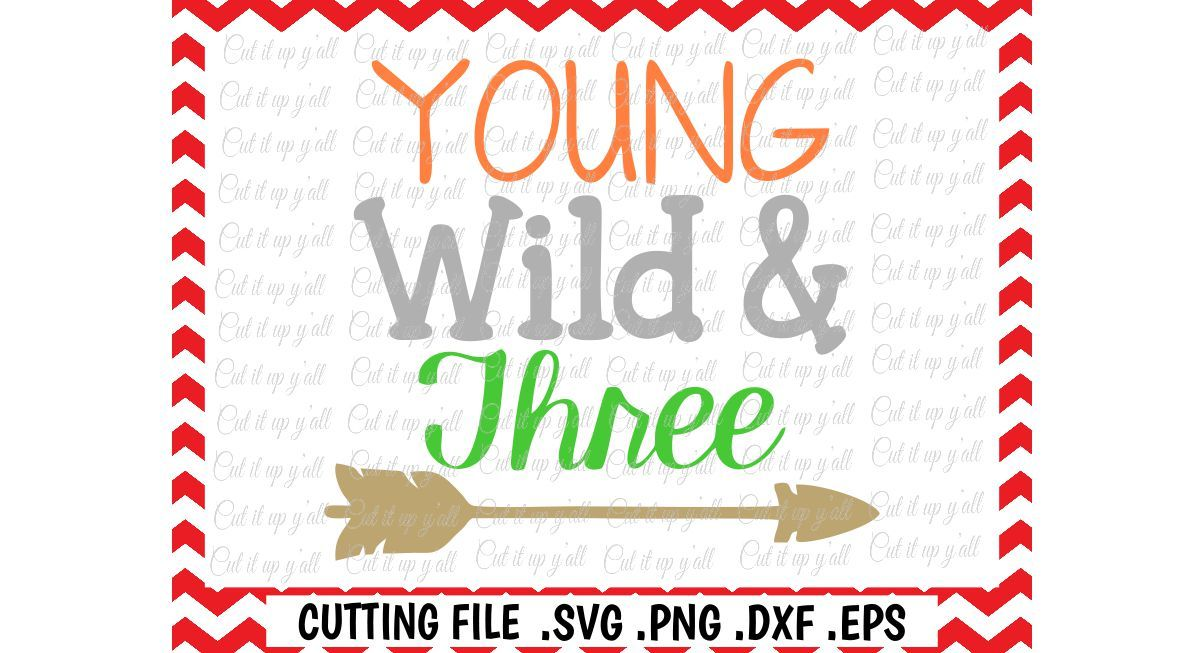 Young Wild And Three Cutting Files For Cameo Cricut More By Cut It Up Y All Thehungryjpeg Com