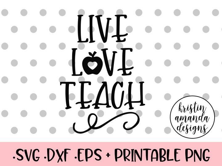 Live Love Teach Svg Dxf Eps Png Cut File Cricut Silhouette By