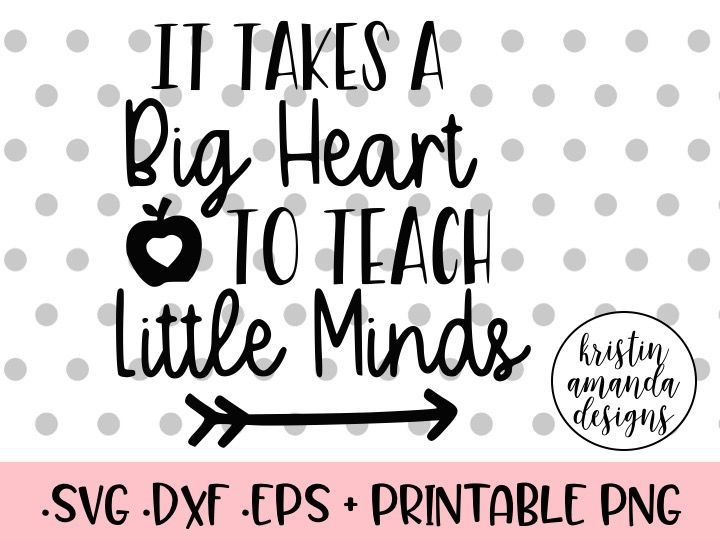 Get It Takes A Big Heart To Shape Little Minds Svg DXF