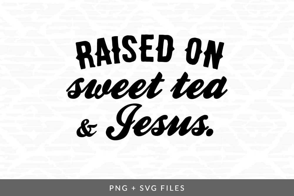Raised On Sweet Tea Jesus Svg Png Graphic By Coral Antler Creative Thehungryjpeg Com