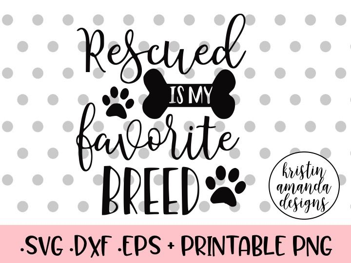 Rescued Is My Favorite Breed Svg Dxf Eps Png Cut File Cricut Silhouette By Kristin Amanda Designs Svg Cut Files Thehungryjpeg Com