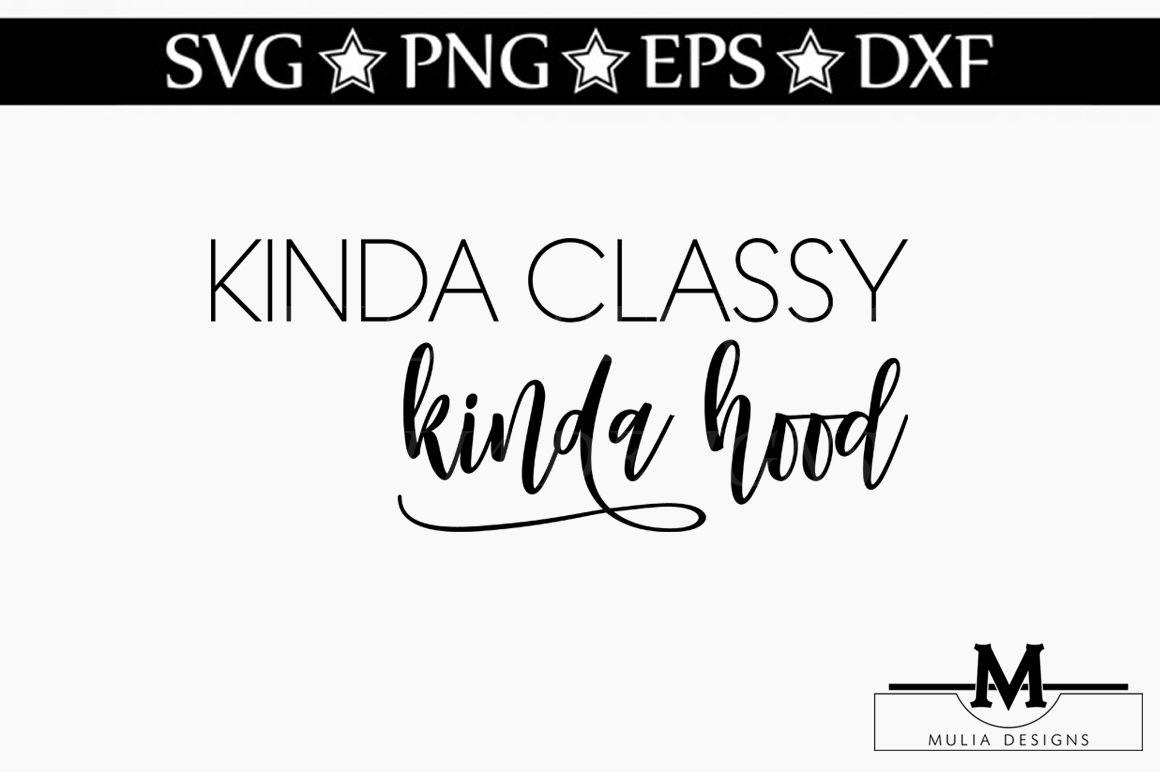 Kinda Classy Kinda Hood Svg By Mulia Designs Thehungryjpeg Com