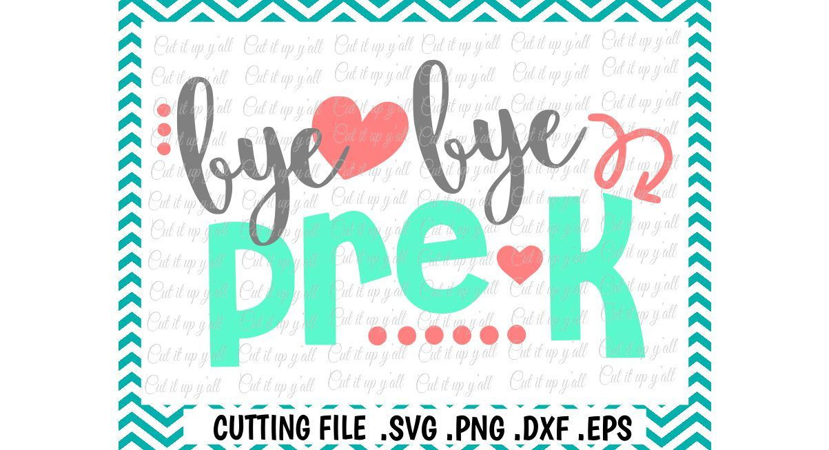 Pre K Svg Pre K Graduation Bye Bye Pre K Cut Files For Cutting