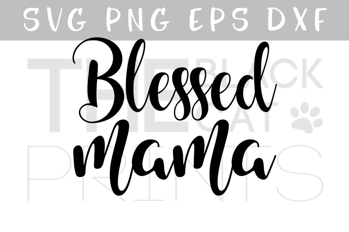 Blessed Mama Svg Png Eps Dxf Mother S Day Svg File By