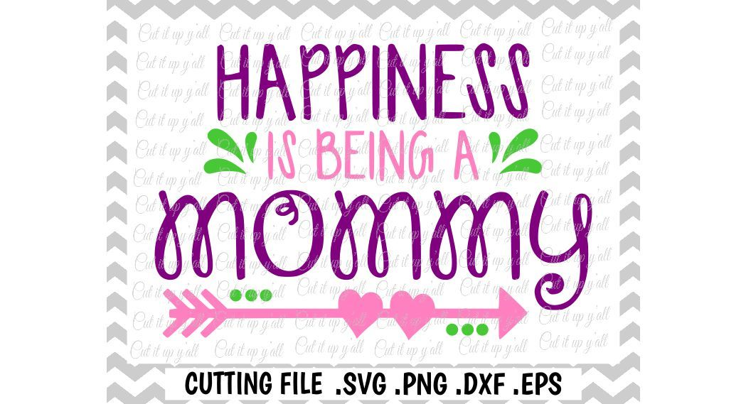 Mommy Svg Mothers Day Svg Happiness Is Being A Mommy Svg Dxf