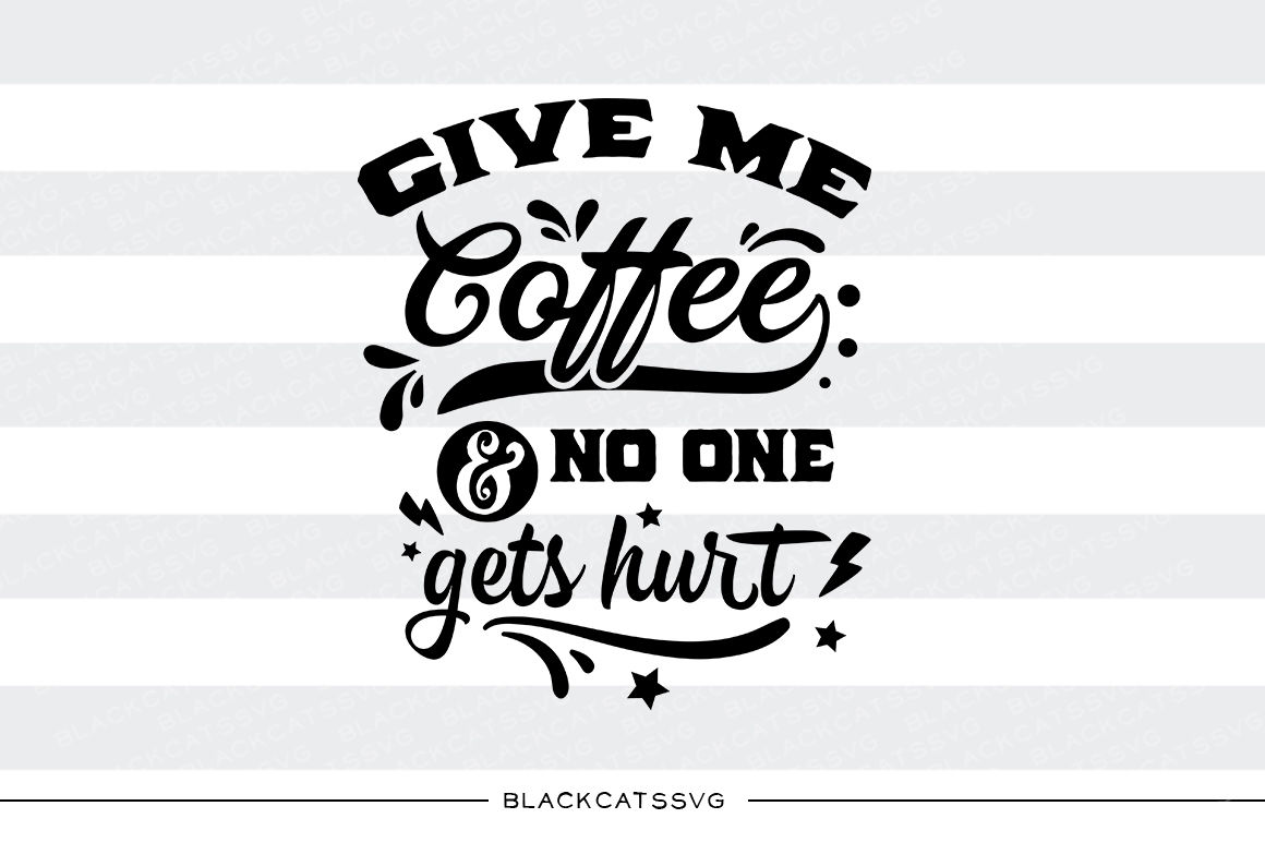 Give Me Coffee And No One Gets Hurt Svg File By Blackcatssvg