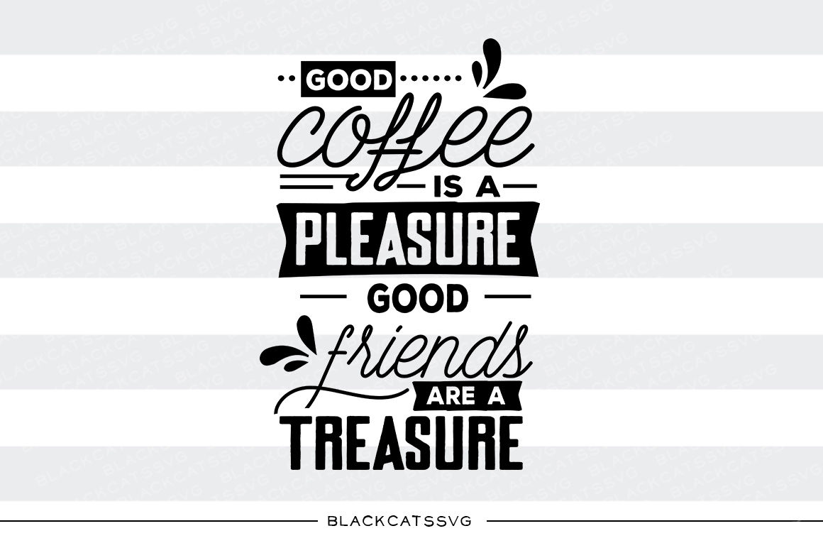 Good Coffee Is A Pleasure Svg File By Blackcatssvg