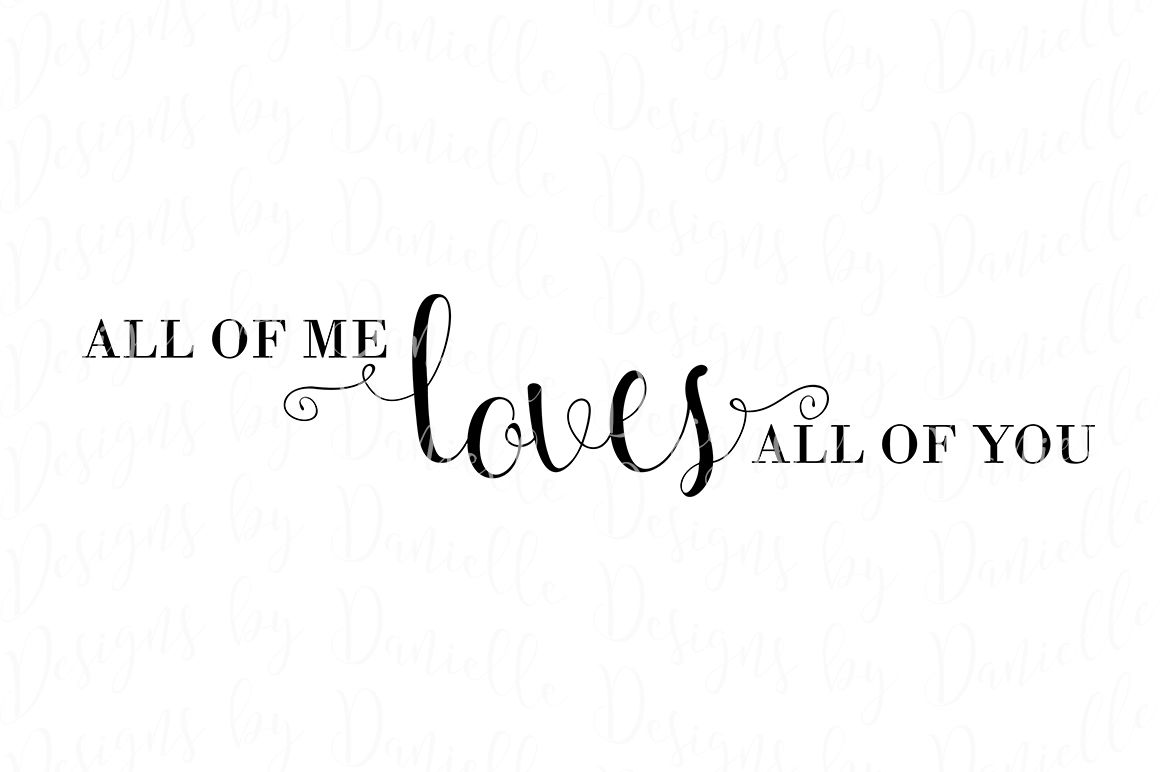 All Of Me Loves All Of You Svg Cutting File By Designs By