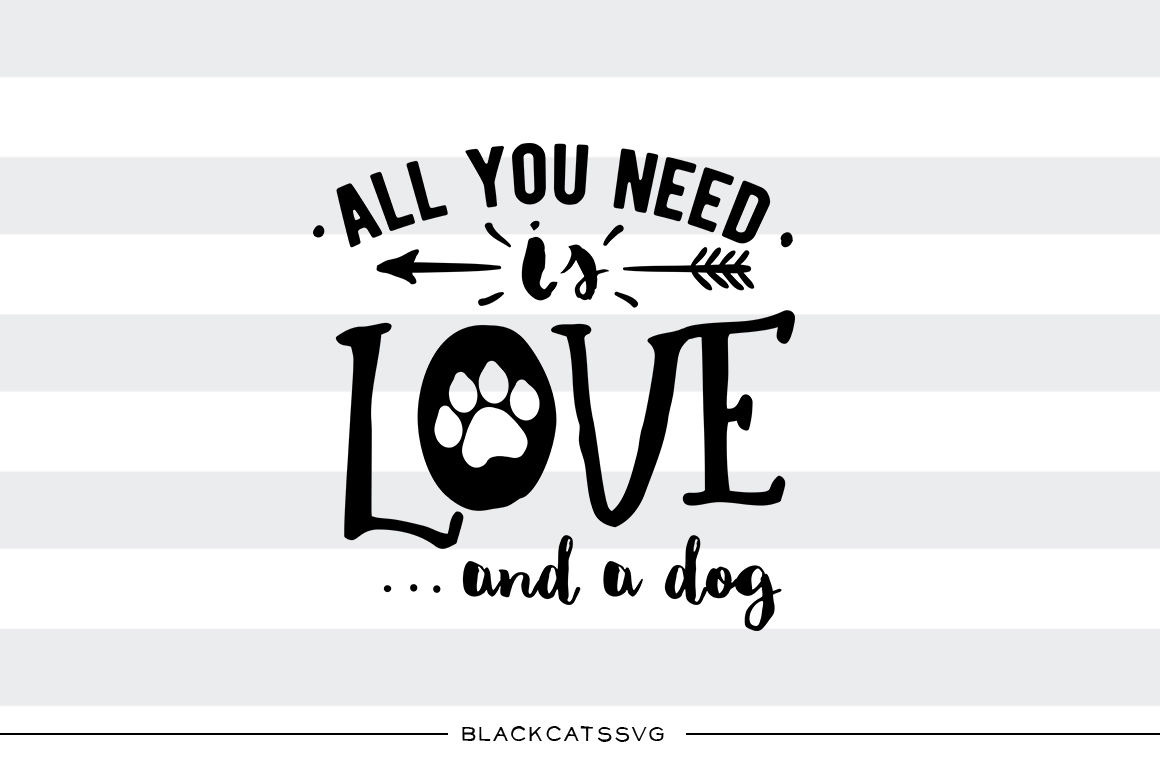All You Need Is Love And A Dog Svg File By Blackcatssvg
