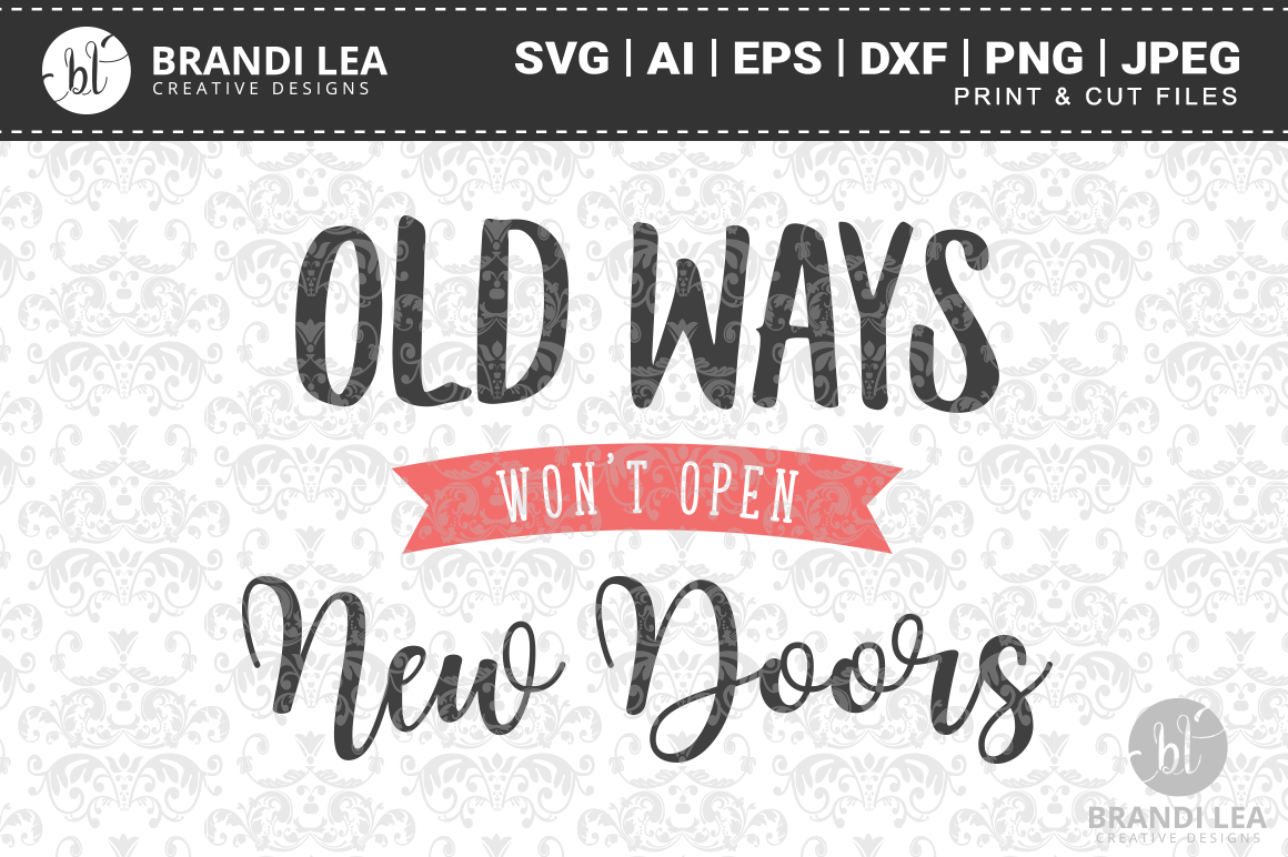 Old Ways Won T Open New Doors Svg Cutting Files By Brandi Lea