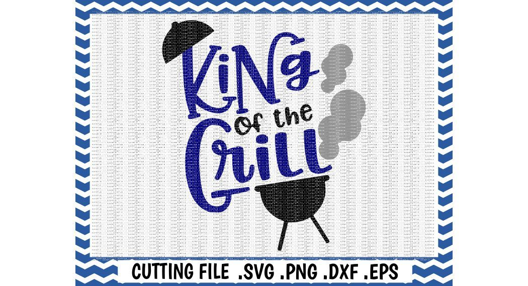 King of the Grill Cutting File, Svg, Png, Dxf, Eps By Cut It