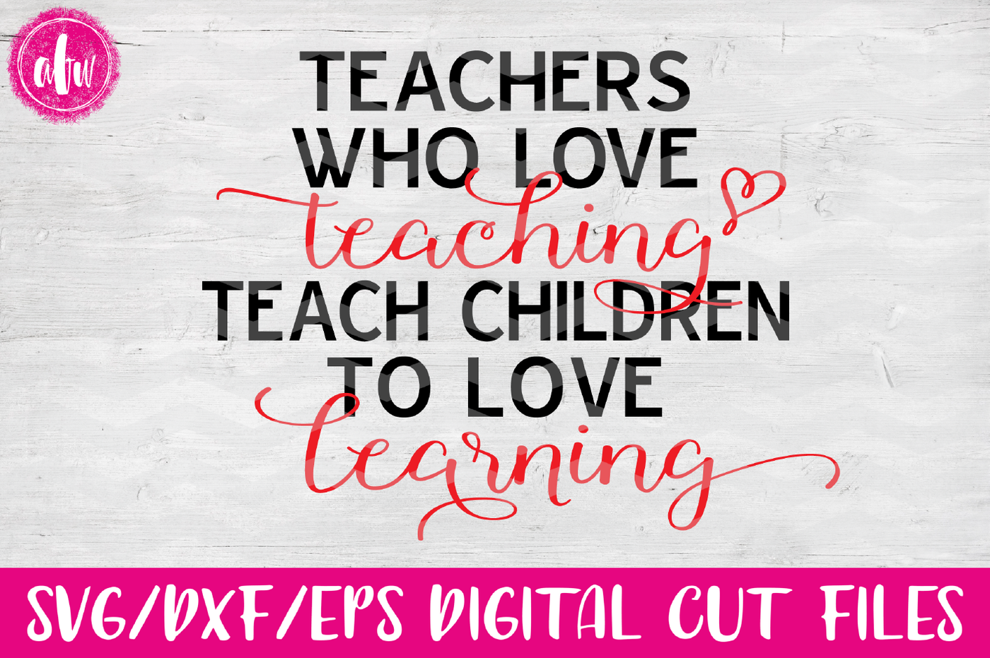 Download Teachers Who Love Teaching - SVG, DXF, EPS Cut File By AFW ...