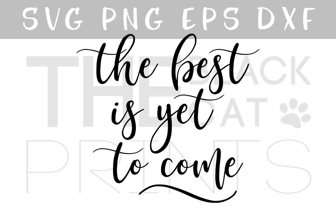 The Best Is Yet To Come Svg Png Eps Dxf Inspirational Quote Svg By