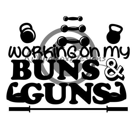 Working On My Buns And Guns Svg Eps Dxf Files By Kerry Hickox