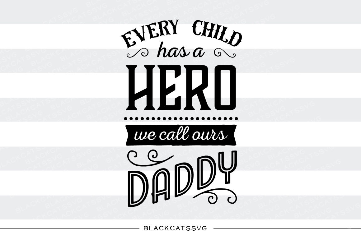 Every Child Has A Hero We Call Ours Daddy Svg File By Blackcatssvg Thehungryjpeg Com