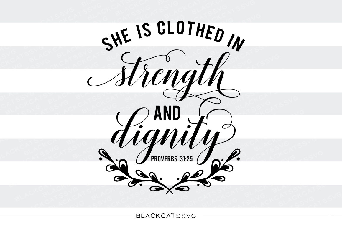 She Is Clothed In Strength And Dignity Svg File By Blackcatssvg