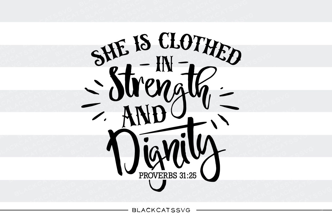 She Is Clothed In Strength And Dignity Svg By Blackcatssvg