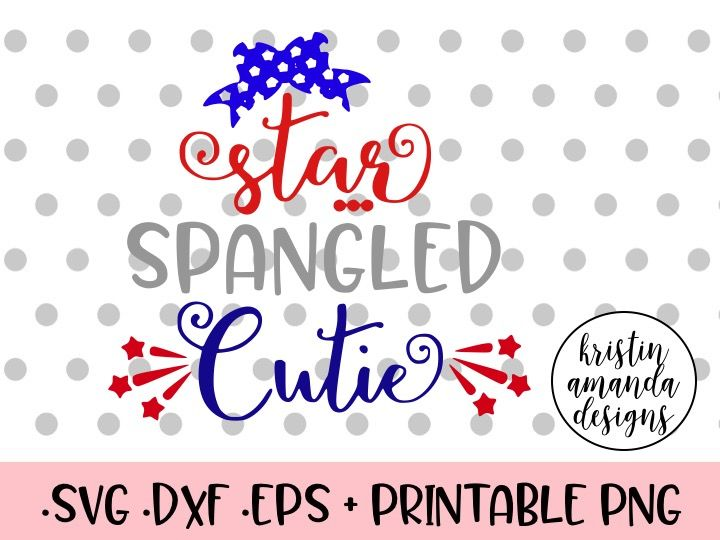 Star Spangled Cutie 4th Of July Svg Dxf Eps Png Cut File Cricut