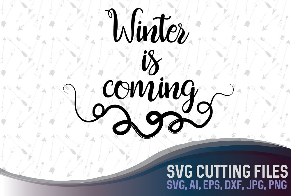 Winter Is Coming Vector Design Svg Png Eps Ai Jpg Dxf By