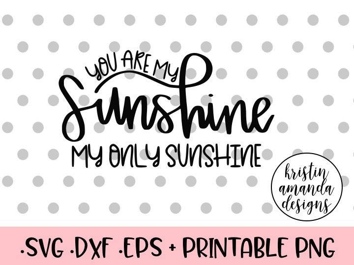 You Are My Sunshine My Only Sunshine Nursery Hand Lettered Svg Dxf