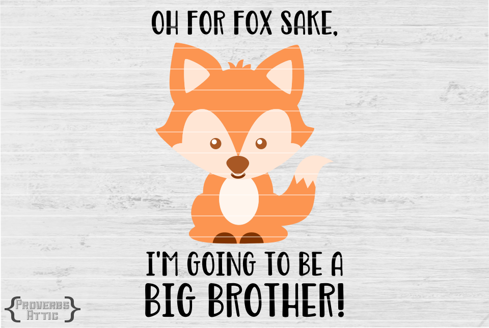 Oh For Fox Sake I M Going To Be A Big Brother By Proverbs Attic