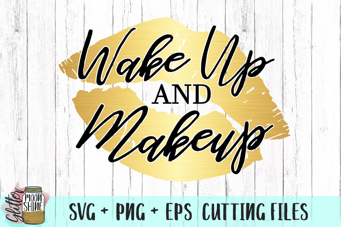 Wake Up And Makeup Svg Png Eps Cutting Files By Glitter Moonshine