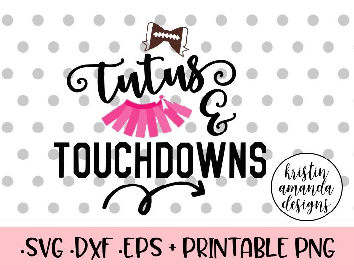 Tutus And Touchdowns Svg Dxf Eps Png Cut File Cricut Silhouette By Kristin Amanda Designs Svg Cut Files Thehungryjpeg Com