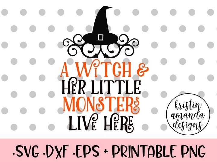 A Witch And Her Little Monsters Live Here Svg Dxf Eps Png Cut File