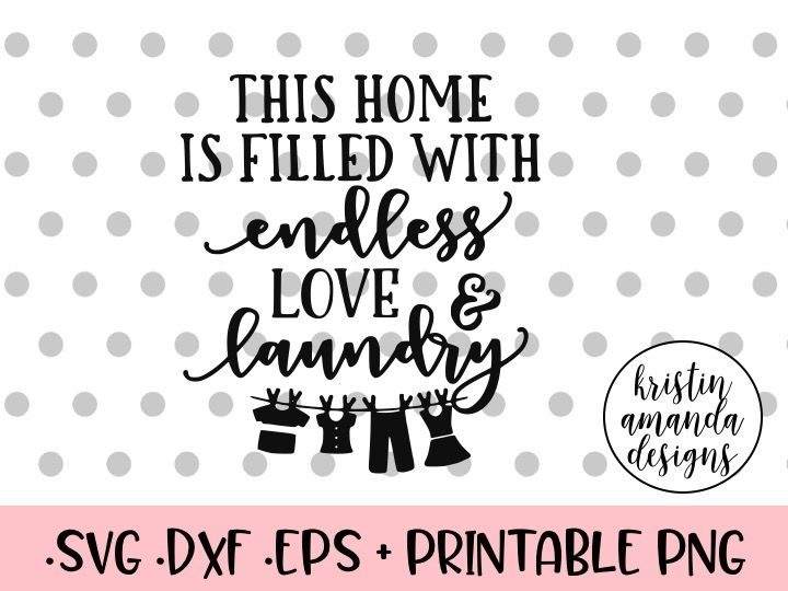 This Home Is Filled With Endless Love And Laundry Svg Dxf Eps Png