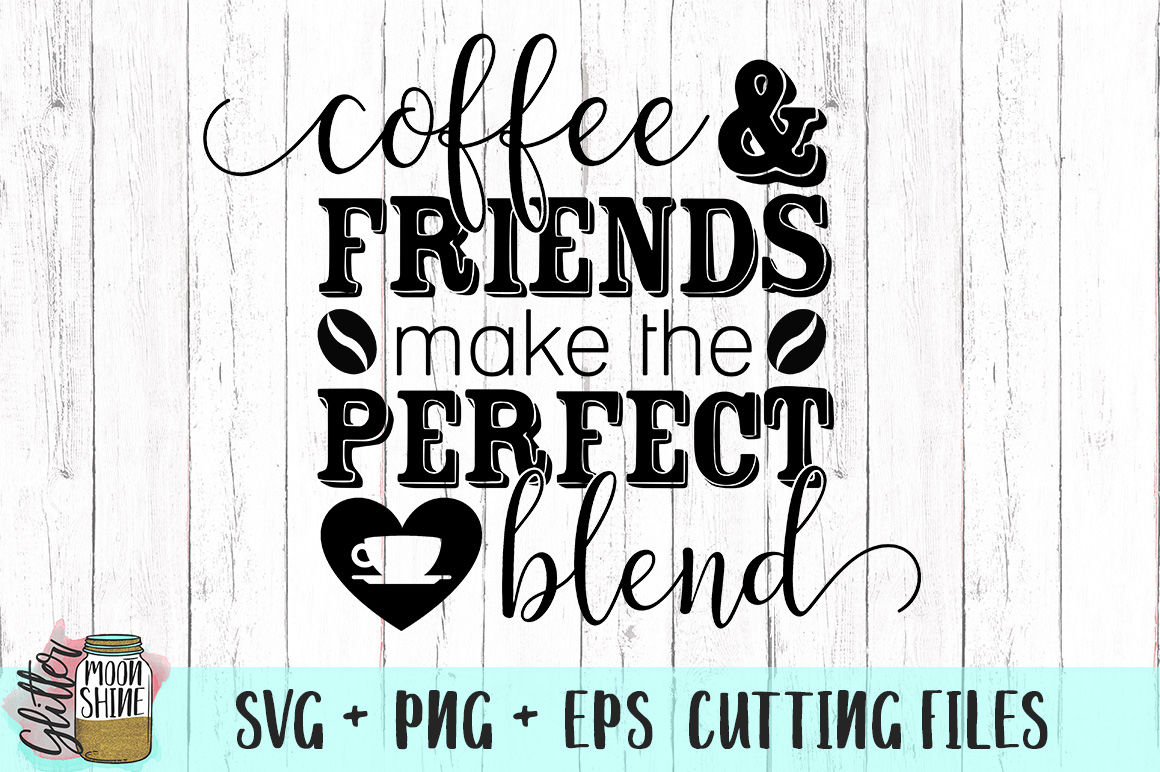 Coffee And Friends Make The Perfect Blend Svg Png Dxf Eps Cutting