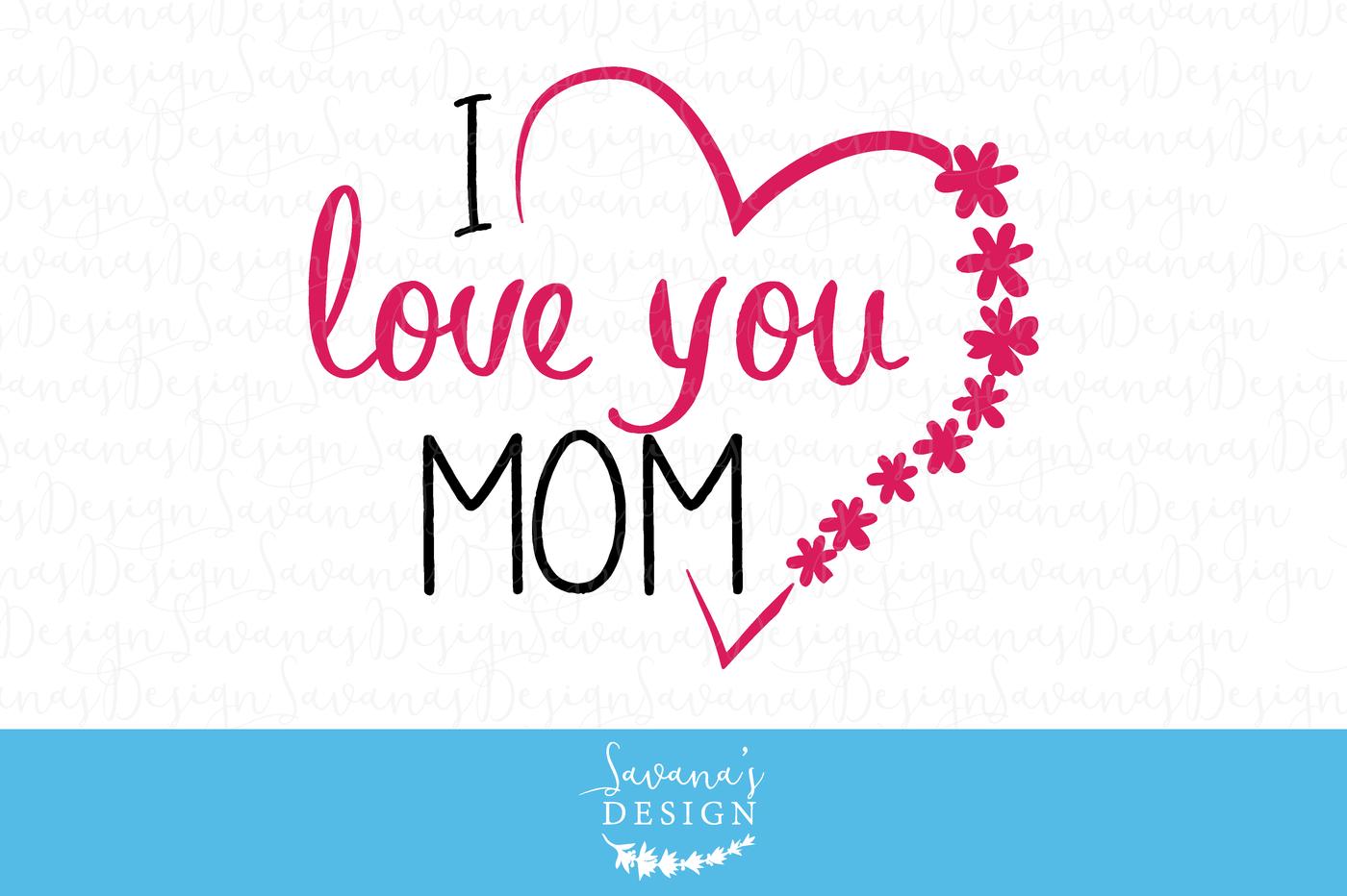I Love You Mom Svg I Love U Mom I Love You Mom Images Svg Card