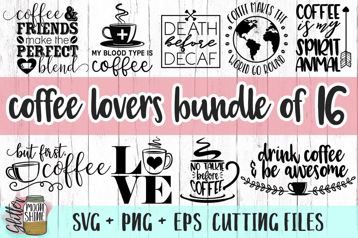 Coffee Lovers Bundle Of Svg Png Dxf Eps Cutting Files By Glitter